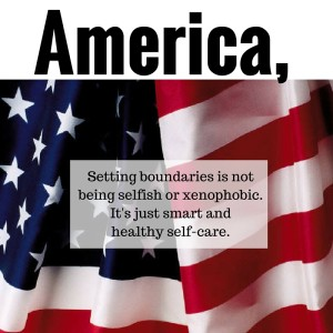 America, setting boundaries is not xenophobic