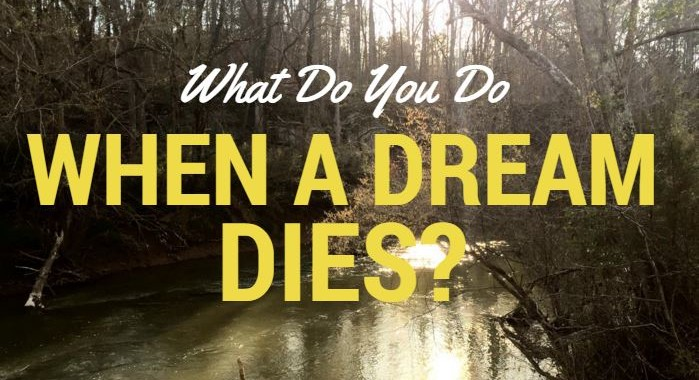what to do when a dream dies
