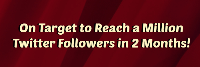 on target to reach a million twitter followers in 2 months