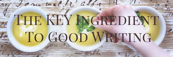 secret ingredient to good writing