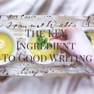 key ingredient to good writing