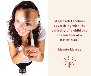 Approach Facebook advertising with the curiosity of a child and the wisdom of a statistician