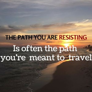 the path you are resisting