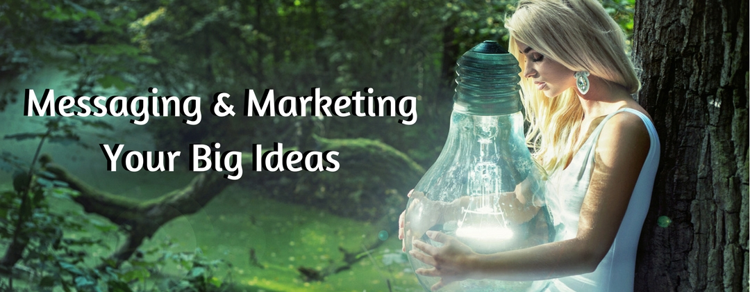 messaging and marketing your big ideas